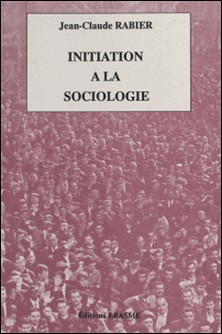 Initiation à la sociologie-Jean-Claude Rabier