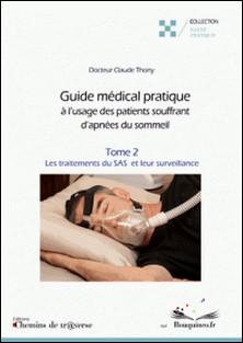 Guide médical pratique à l'usage des patients souffrant d'apnées du sommeil (t. 2) - Les traitements du SAS et leur surveillance-Claude Thony