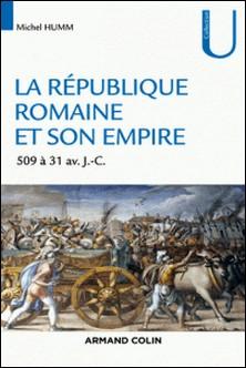 La République romaine et son empire - De 509 av. à 31 av. J.-C.-Michel Humm
