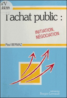 INITIATION ET NEGOCIATION A L'ACHAT PUBLIC DES COLLECTIVITES TERRITORIALES ET DE LEURS ETABLISSEMENTS PUBLICS. Edition 1995-Paul Bermaz