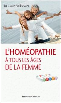 L'homéopathie à tous les âges de la femme-Claire Bialkiewicz