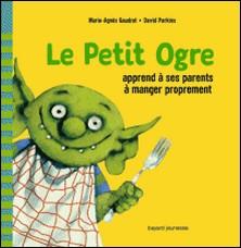 Le Petit Ogre apprend à ses parents à manger proprement-Marie-Agnès Gaudrat-Pourcel