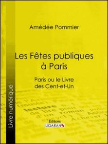 Les fêtes publiques à Paris - Paris ou le Livre des cent-et-un-Amédée Pommier , Ligaran