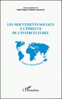 Les mouvements sociaux à l'épreuve de l'interculturel-Nabil Hajji , Odette Lescarret