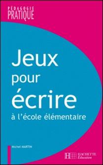 Jeux pour écrire à l'école élémentaire-Michel Martin