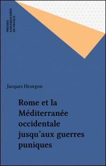 ROME ET LA MEDITERRANEE OCCIDENTALE. - Jusqu'aux guerres puniques, 3ème édition mise à jour 1993-Jacques Heurgon