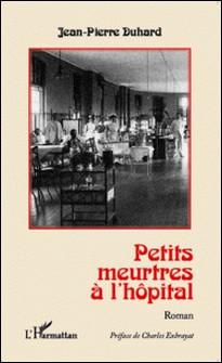Petits meurtres à l'hôpital-Jean-Pierre Duhard