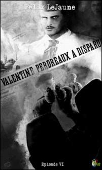 Valentine Perdreaux a disparu, Épisode 6 - Où la vie de Valentine ne tient plus qu'à un fil-Félix Lejaune