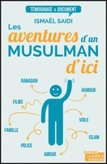 Les aventures d'un musulman d'ici - Témoignage-Ismaël Saidi