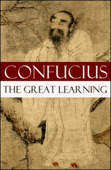 The Great Learning (A short Confucian text + Commentary by Tsang)-James Legge , Confucius Confucius , Tsang Tsang