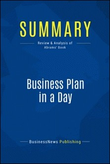 Summary: Business Plan in a Day - Review and Analysis of Abrams' Book-BusinessNews Publishing