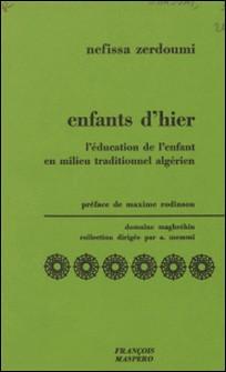 Enfant d'hier - L'éducation de l'enfant en milieu traditionnel algérien-A. Memmi , Nefissa Zerdoumi , Maxime Rodinson