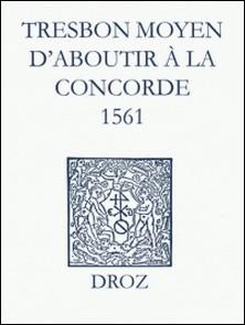 Recueil des opuscules 1566. Tres bon moyen d'aboutir à la concorde (1561)-Max Engammare , Laurence Vial-Bergon
