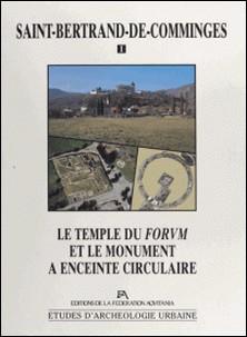 Saint-Bertrand-de-Comminges (1) : Le temple du forum et le monument à enceinte circulaire-Alain Badie , Robert Sablayrolles , Jean-Luc Schenck-David