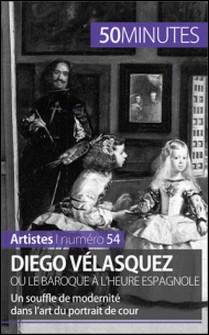 Diego Vélasquez ou le baroque à l'heure espagnole - Un souffle de modernité dans l'art du portrait de cour-Stéphanie Reynders , Delphine Gervais de Lafond , 50 minutes