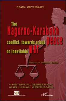 The nagorno-karabakh conflict : towards a just peace or inevitable war-Fazil Zeynalov