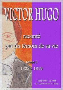 Victor Hugo raconté par un témoin de sa vie - Tome I-Adèle Foucher