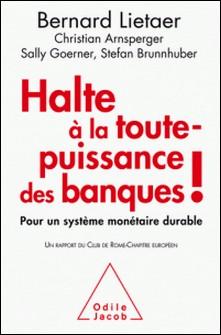 Halte à la toute-puissance des banques ! - Pour un système monétaire durable-Bernard Lietaer