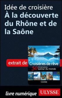 Idée de croisière - A la découverte du Rhône et de la Saône-Collectif