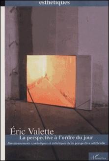 La perspective à l'ordre du jour. Fonctionnements symboliques et esthétiques de la perspectiva artificialis-Eric Valette