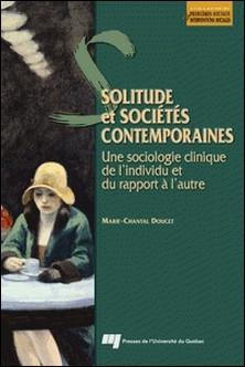 Solitude et sociétés contemporaines - Une sociologie clinique de l'individu et du rapport à l'autre-Marie-Chantal Doucet