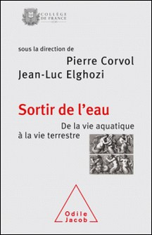 Sortir de l'eau - Le passage de la vie aquatique à la vie terrestre-Pierre Corvol , Jean-Luc Elghozi