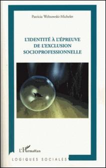 L'Identité à l'épreuve de l'exclusion socioprofessionnelle-Patricia Welnowski-Michelet