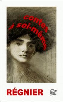 Contes à soi-même-Henri De Regnier