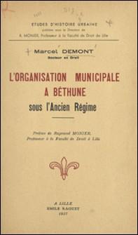 L'organisation municipale à Béthune sous l'Ancien Régime-Marcel Demont , Raymond Monier