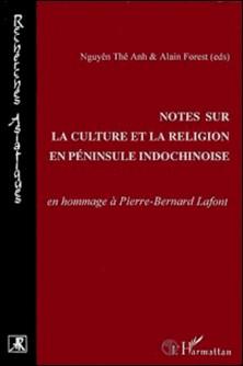 Notes sur la culture et la religion en péninsule indochinoise - En hommage à Pierre-Bernard Lafont-Collectif