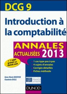 DCG 9 - Introduction à la comptabilité - Annales 2013 - 5e ed - Annales actualisées 2013-Anne-Marie Vallejo-Bouvier , Charlotte Disle