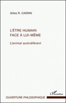 L'être humain face à lui-même - L'animal autoréférent-Gilles Cadrin