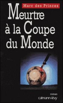 Meurtre à la coupe du monde-Marc Des Princes