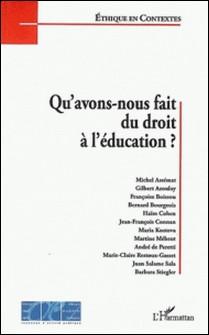 Qu'avons nous fait du droit à l'éducation ?-Gilbert Azoulay , Michel Assémat , Françoise Boissou , Bernard Bourgeois