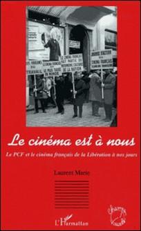 Le cinéma est à nous - Le PCF et le cinéma français de la Libération à nos jours-Laurent Marie