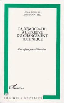 LA DEMOCRATIE A L'EPREUVE DU CHANGEMENT TECHNIQUE-Joëlle Plantier
