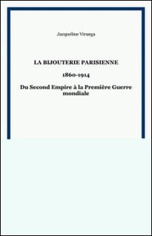 La bijouterie parisienne : du second empire à la deuxième guerre mondiale : 1860-1914-Jacqueline Viruega