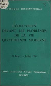 L'éducation devant les problèmes de la vie quotidienne moderne - Colloque international, Sèvres 20 juin-6 juillet 1954-Centre international d'études