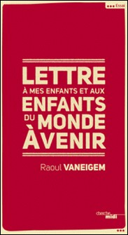 Lettre à mes enfants et aux enfants du monde à venir-Raoul Vaneigem