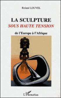 La sculpture sous haute tension : de l'Europe à l'Afrique-Anonyme