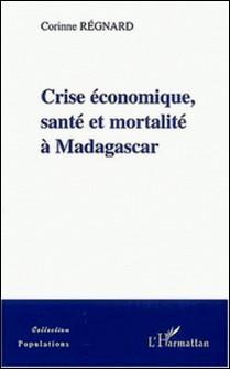 Crise économique, santé et mortalité à Madagascar-Corinne Regnard