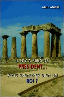 Il n'y a plus de président. Vous prendrez bien un roi ?-Alain André