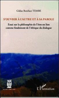 S'ouvrir à l'autre et à sa parole - Essai sur la philosophie de l'être-en lien comme fondement de l'éthique du dialogue-Gildas Boniface Tembe
