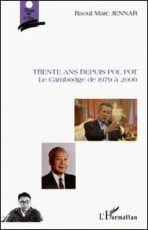 Trente ans depuis Pol Pot - Le Cambodge de 1979 à 2009-Raoul Marc Jennar