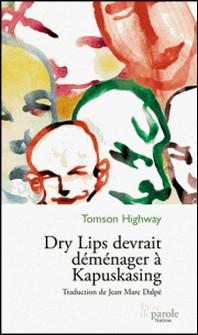 Dry Lips devrait déménager à Kapuskasing-Jean Marc Dalpé , Tomson Highway