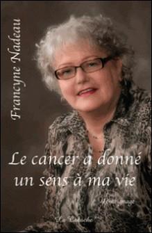 Le cancer a donné un sens à ma vie-Francyne Nadeau