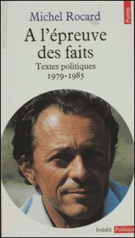 À l'épreuve des faits - Textes politiques, 1979-1985-Michel Rocard
