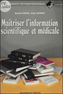 Maîtriser l'information scientifique et médicale - À l'usage des étudiants, chercheurs et enseignants de biologie et de médecine-André Giordan , Lucien Febvre
