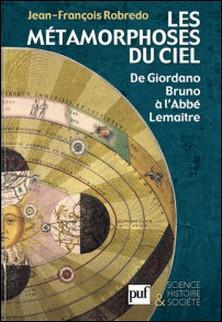 Les métamorphoses sur ciel - De Giordano Bruno à l'Abbé Lemaître-Jean-François Robredo