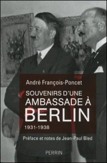 Souvenirs d'une ambassade à Berlin - Septembre 1931 - octobre 1938-André François-Poncet